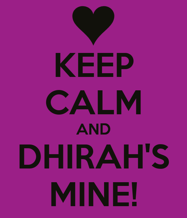 KEEP CALM AND DHIRAH'S MINE!