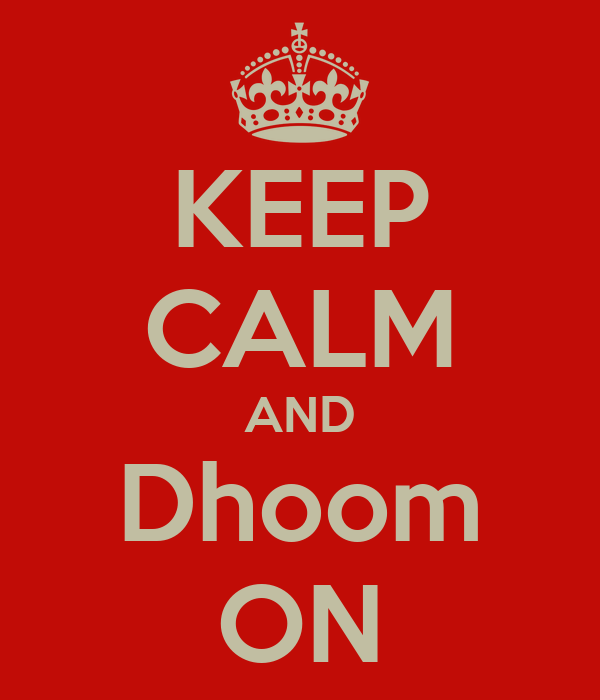 KEEP CALM AND Dhoom ON