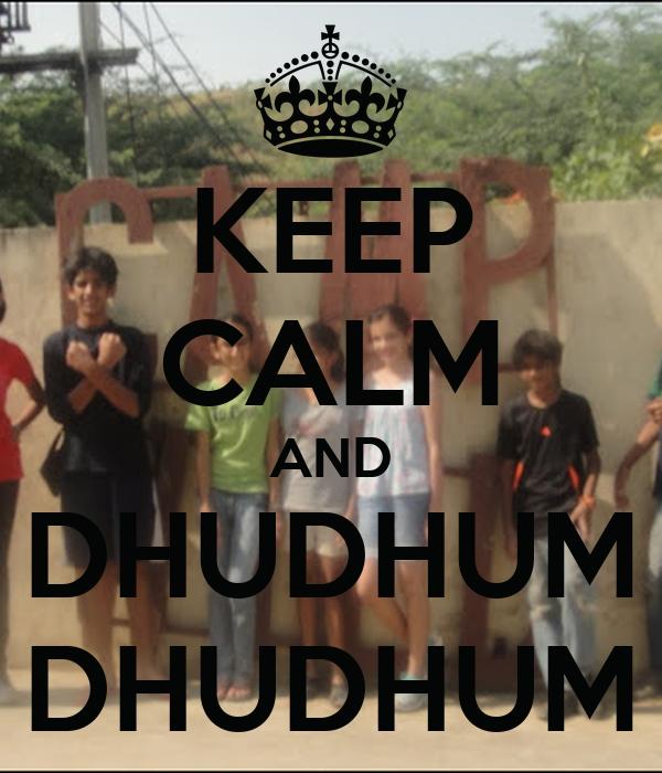 KEEP CALM AND DHUDHUM DHUDHUM