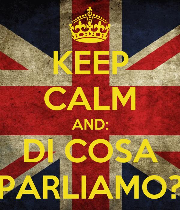 KEEP CALM AND: DI COSA PARLIAMO?
