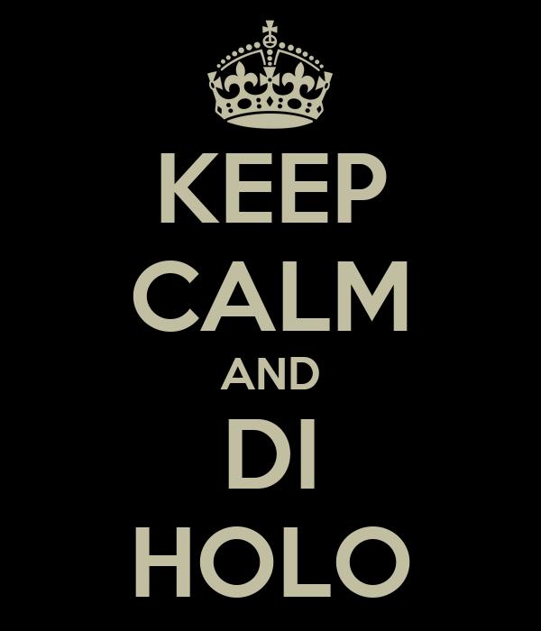 KEEP CALM AND DI HOLO