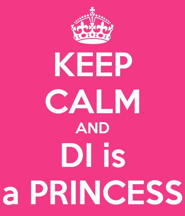 KEEP CALM AND DI is a PRINCESS