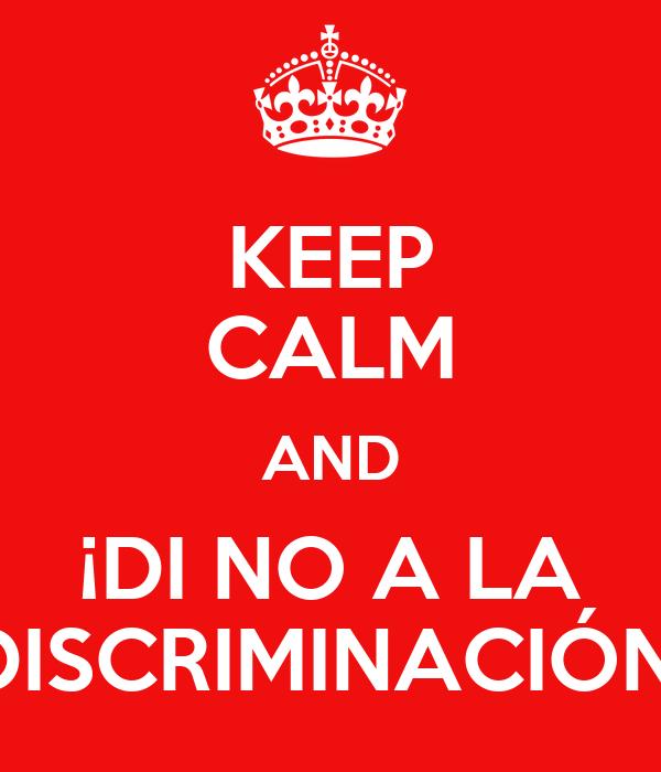 KEEP CALM AND ¡DI NO A LA DISCRIMINACIÓN!