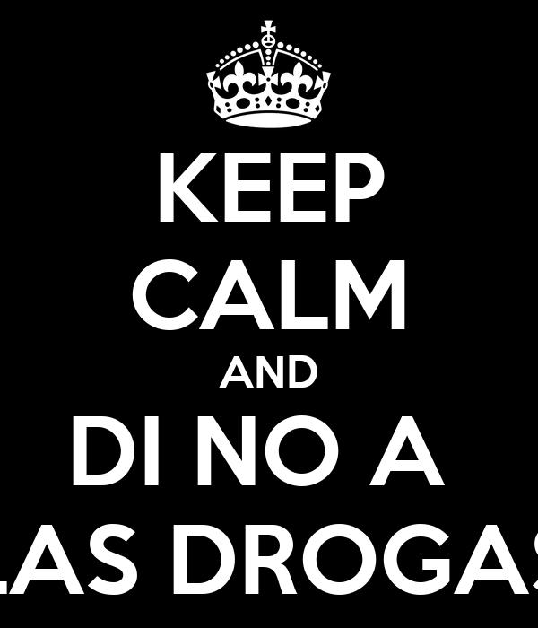 KEEP CALM AND DI NO A  LAS DROGAS