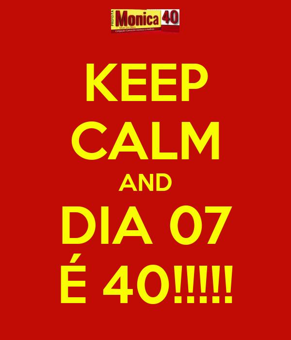 KEEP CALM AND DIA 07 É 40!!!!!