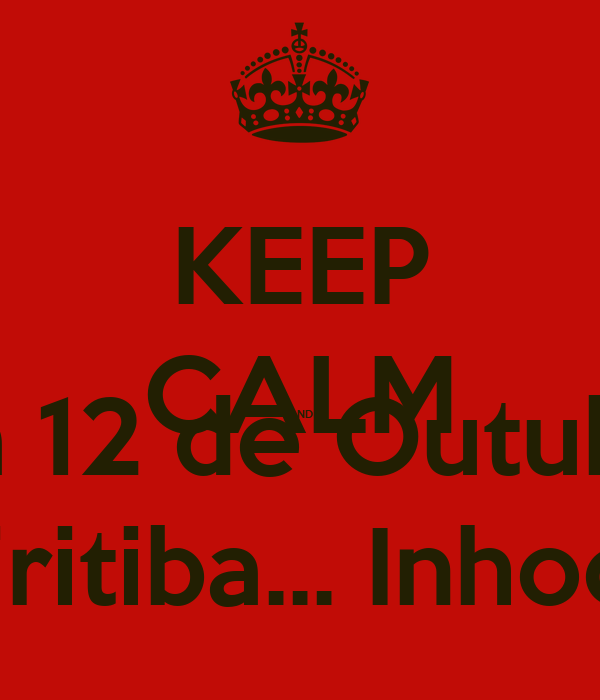 KEEP CALM AND Dia 12 de Outubro Em Biritiba... InhooOoo