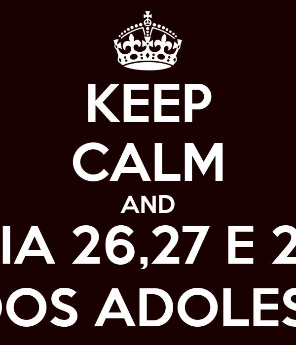 KEEP CALM AND DIA 26,27 E 28 FESTA DOS ADOLESCENTES