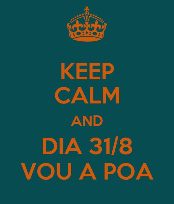 KEEP CALM AND DIA 31/8 VOU A POA
