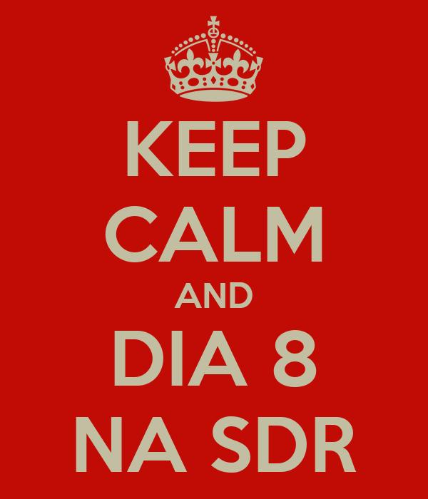KEEP CALM AND DIA 8 NA SDR