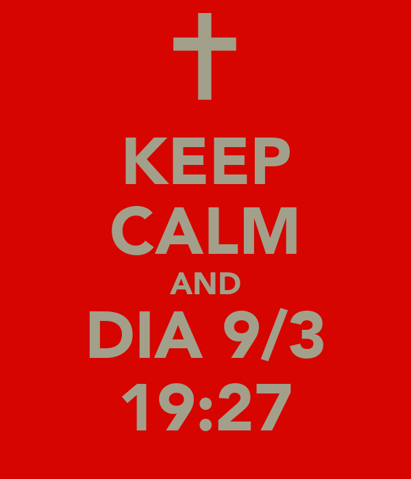 KEEP CALM AND DIA 9/3 19:27