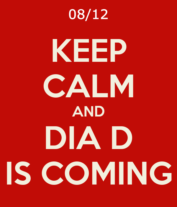 KEEP CALM AND DIA D IS COMING
