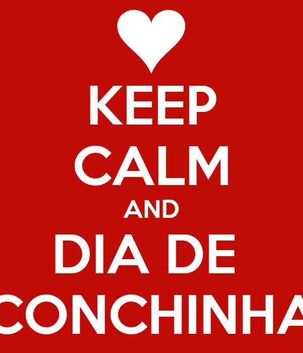 KEEP CALM AND DIA DE  CONCHINHA