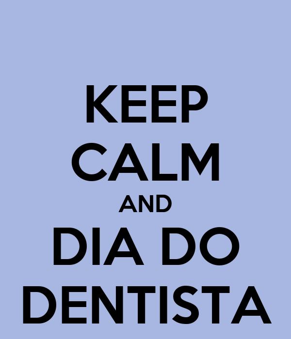 KEEP CALM AND DIA DO DENTISTA
