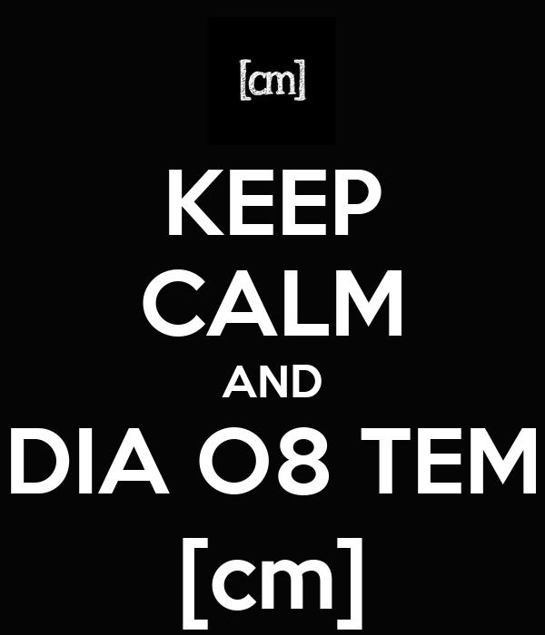 KEEP CALM AND DIA O8 TEM [cm]