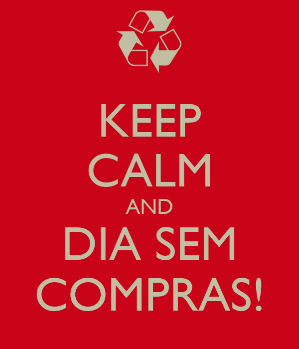 KEEP CALM AND DIA SEM COMPRAS!