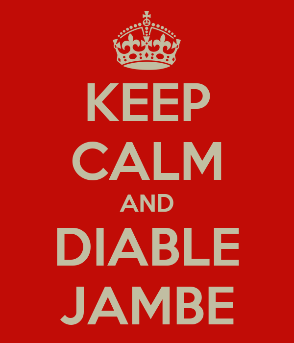 KEEP CALM AND DIABLE JAMBE
