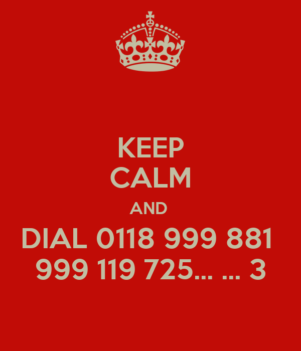 KEEP CALM AND  DIAL 0118 999 881  999 119 725... ... 3