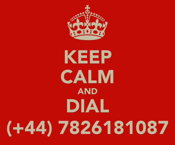 KEEP CALM AND DIAL (+44) 7826181087