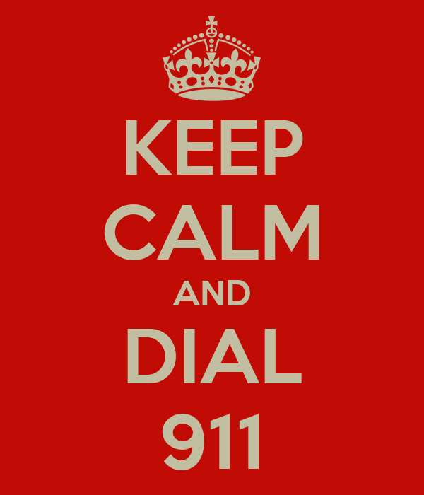 KEEP CALM AND DIAL 911