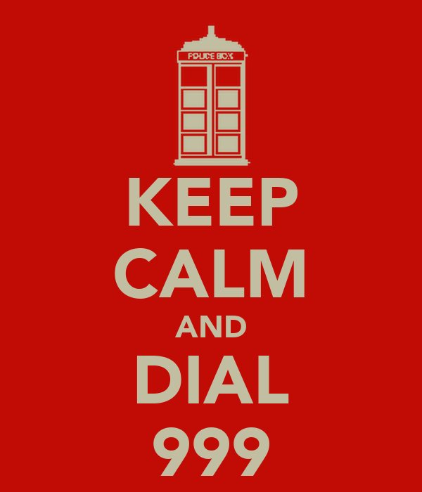KEEP CALM AND DIAL 999