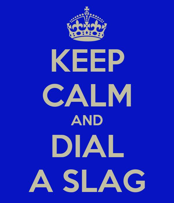 KEEP CALM AND DIAL A SLAG