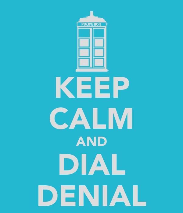 KEEP CALM AND DIAL DENIAL