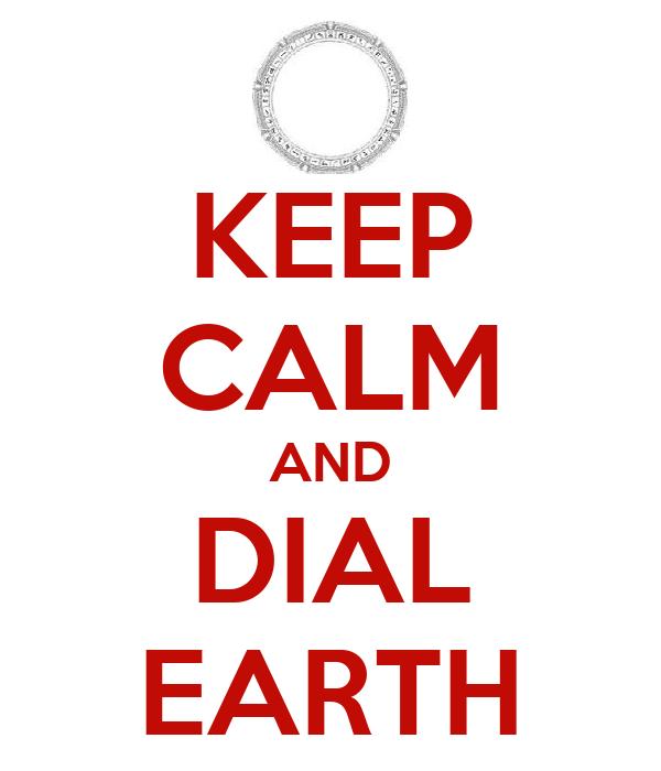KEEP CALM AND DIAL EARTH