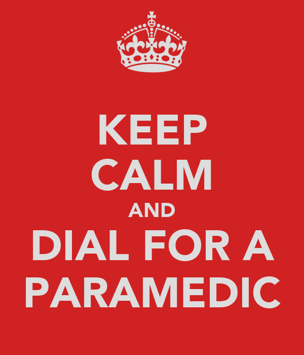 KEEP CALM AND DIAL FOR A PARAMEDIC