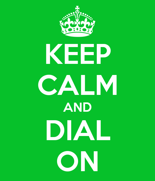 KEEP CALM AND DIAL ON
