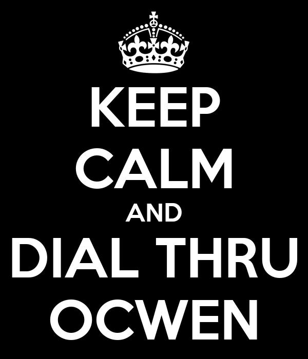 KEEP CALM AND DIAL THRU OCWEN