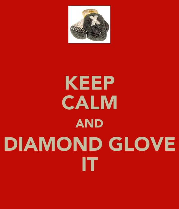 KEEP CALM AND DIAMOND GLOVE IT