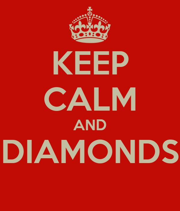 KEEP CALM AND DIAMONDS