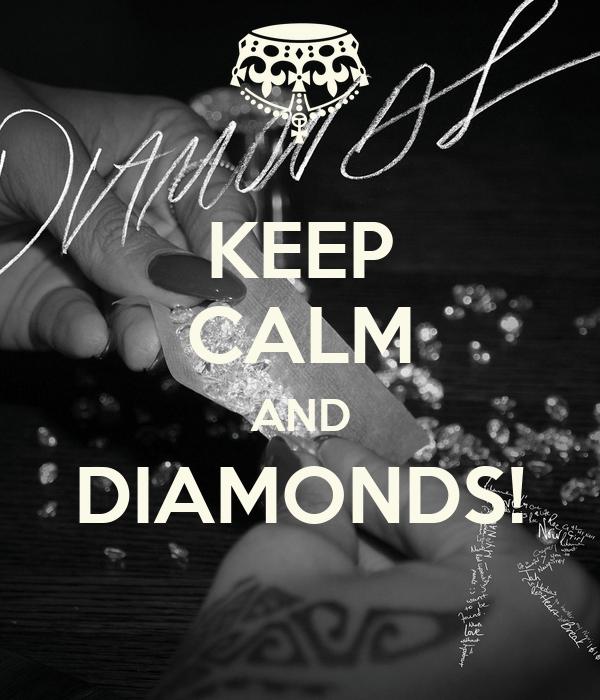KEEP CALM AND DIAMONDS!