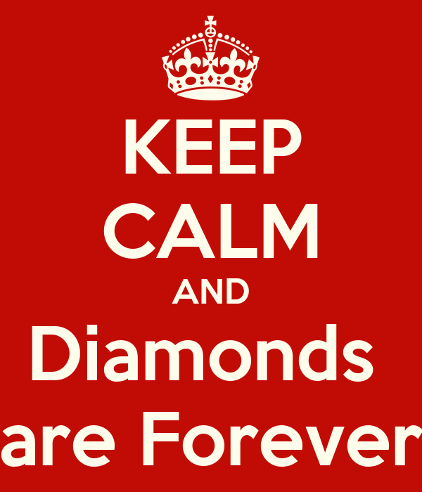 KEEP CALM AND Diamonds  are Forever