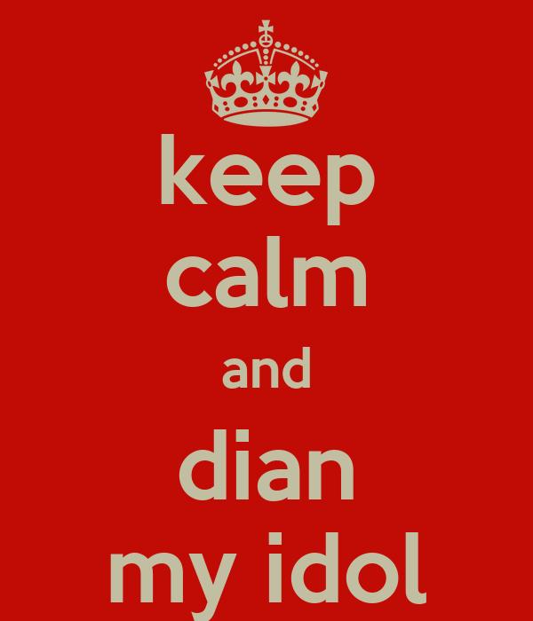 keep calm and dian my idol