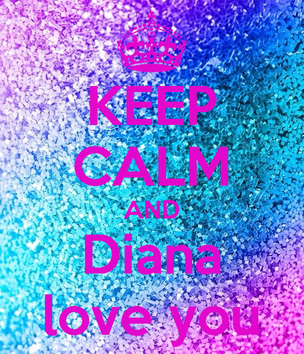 KEEP CALM AND Diana love you