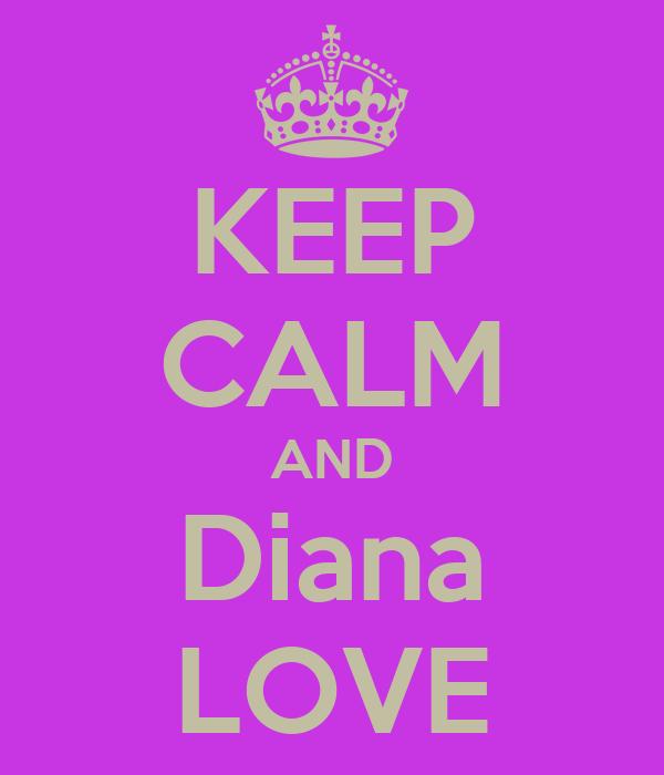 KEEP CALM AND Diana LOVE
