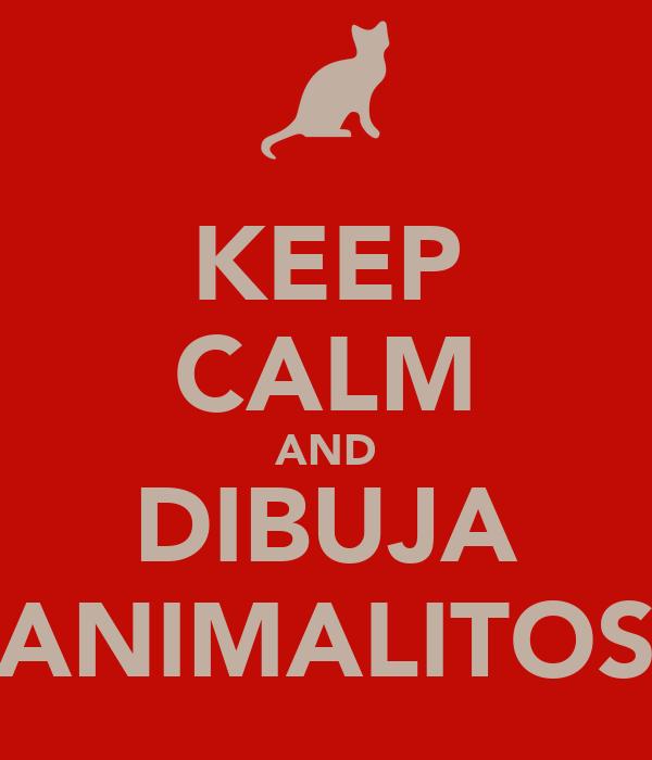 KEEP CALM AND DIBUJA ANIMALITOS