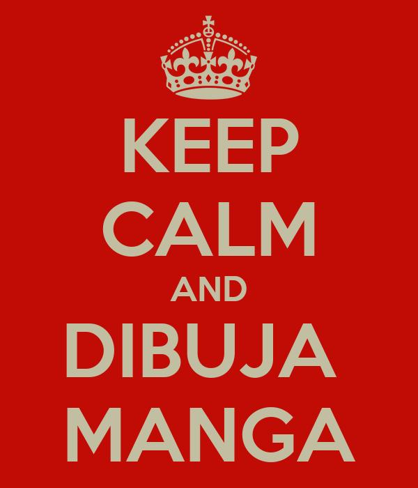 KEEP CALM AND DIBUJA  MANGA
