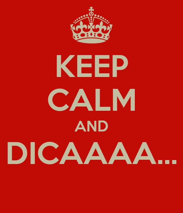 KEEP CALM AND DICAAAA...