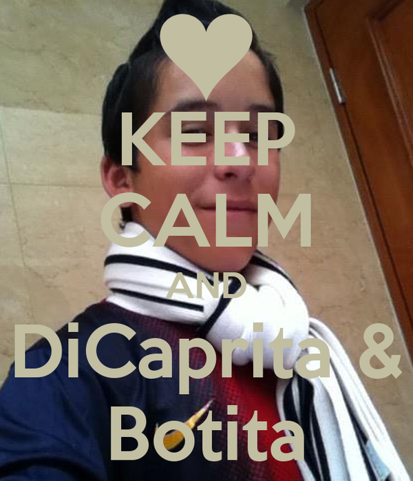 KEEP CALM AND DiCaprita & Botita