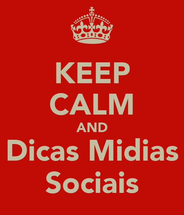 KEEP CALM AND Dicas Midias Sociais