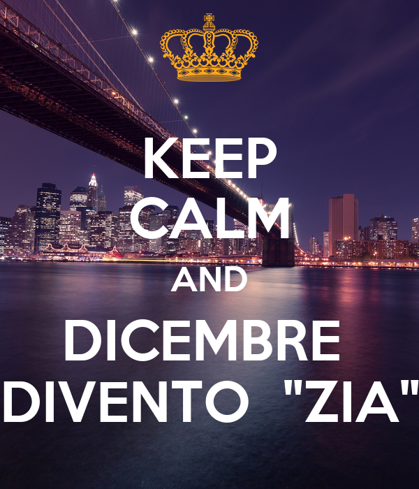 "KEEP CALM AND DICEMBRE  DIVENTO  ""ZIA"""