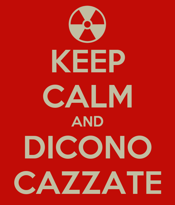 KEEP CALM AND DICONO CAZZATE