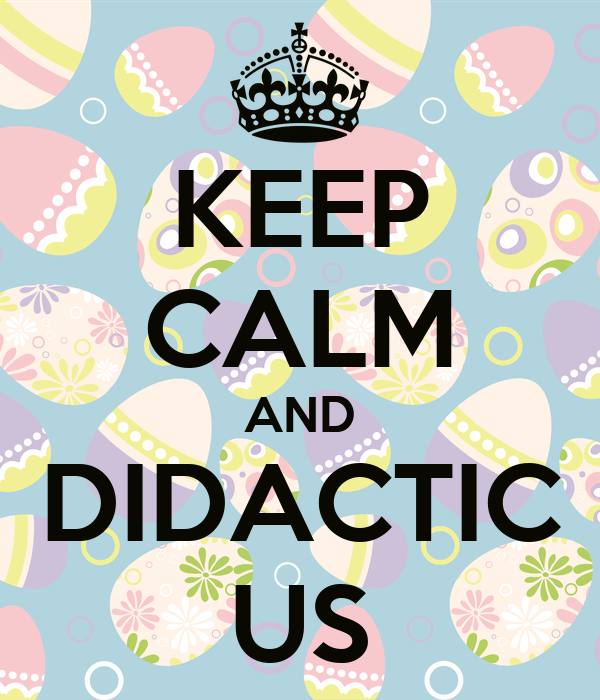 KEEP CALM AND DIDACTIC US