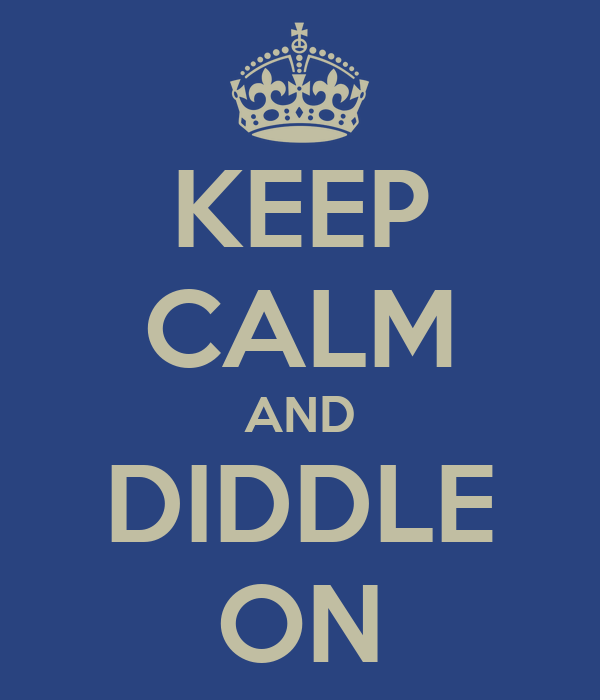 KEEP CALM AND DIDDLE ON