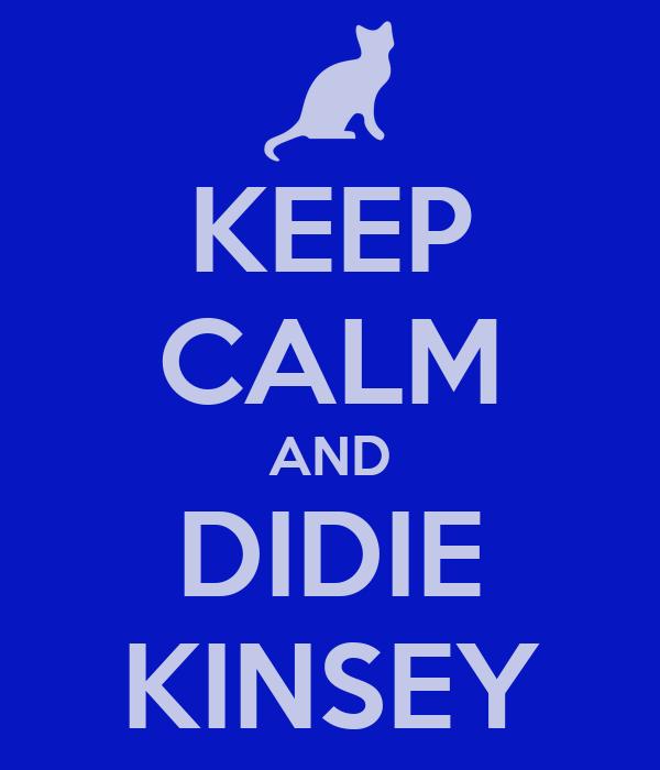 KEEP CALM AND DIDIE KINSEY