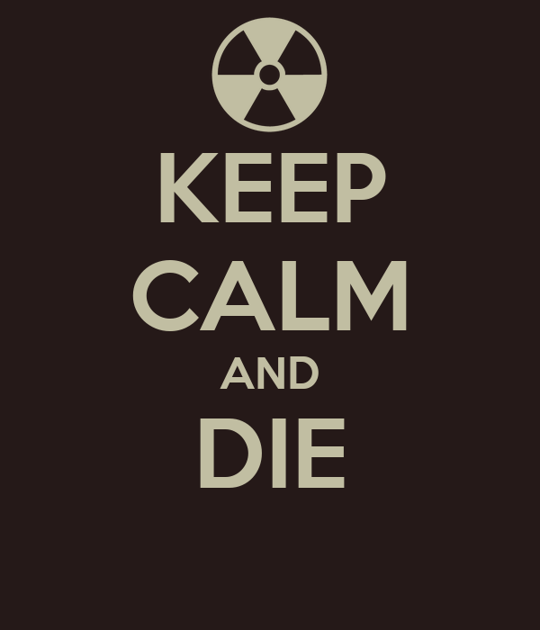 KEEP CALM AND DIE