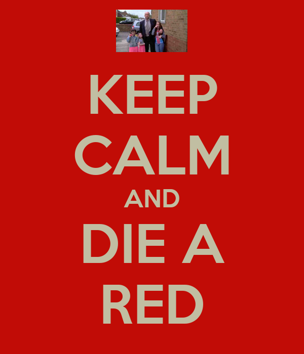 KEEP CALM AND DIE A RED