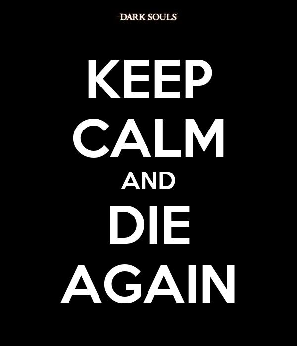 KEEP CALM AND DIE AGAIN